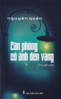 CĂN PHÒNG CÓ ÁNH ĐÈN VÀNG (truyện dài) của , tác giả Nguyên Quân