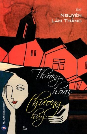 THƯƠNG HOÀI THƯƠNG HỦY: tập thơ mới của Nguyễn Lãm Thắng